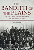 The Banditti of the Plains: Or The Cattlemen's Invasion of Wyoming in 1892