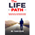 The LIFE Path: A Christian's Guide to Discovering God's Purpose,  Creating Your Legacy, and Living with Passion (The Intentional Christian Life Book 1)