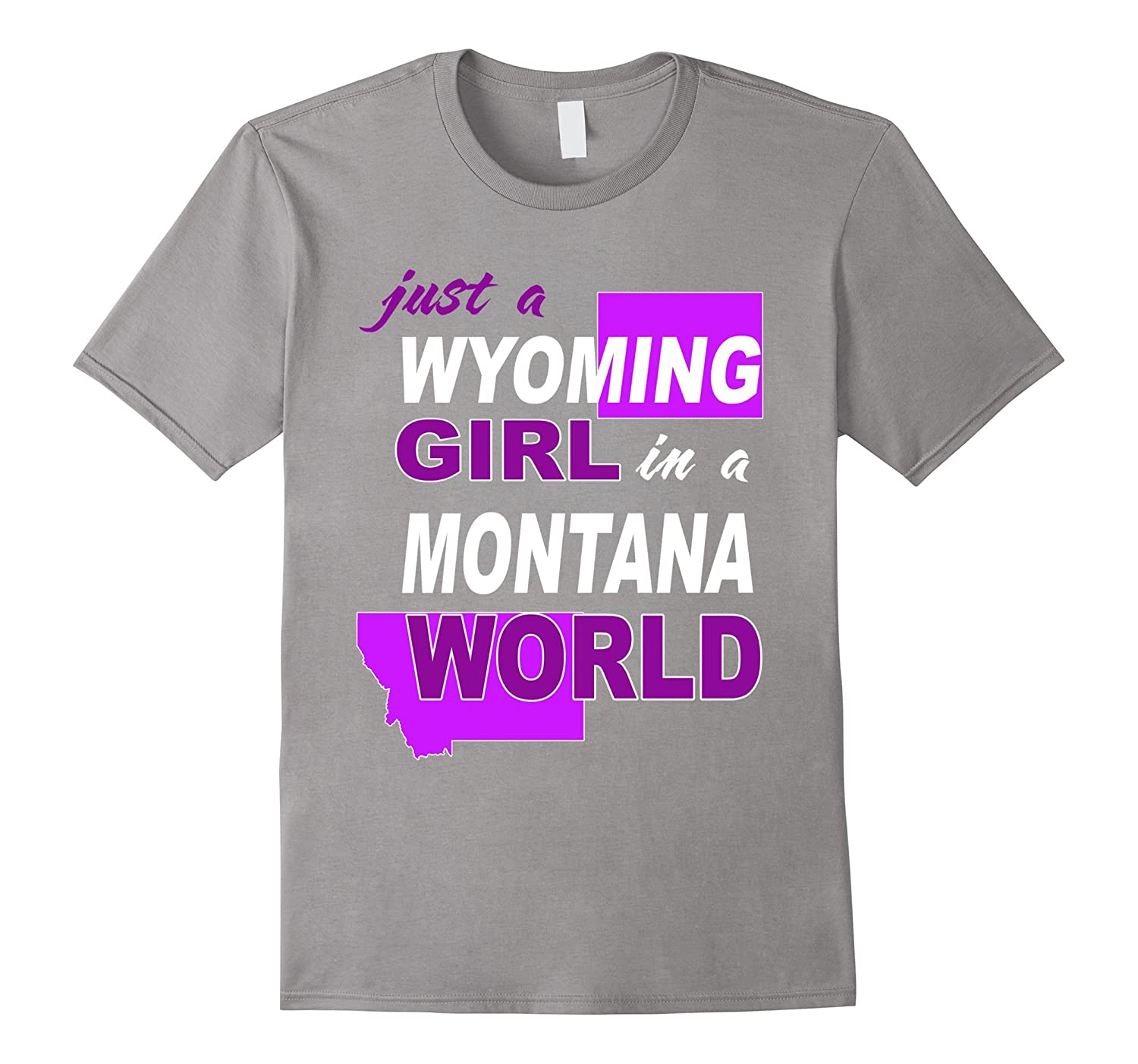 Just a Wyoming girl living in Montana world shirt-BN