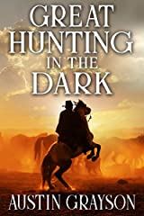 Great Hunting in the Dark: A Historical Western Adventure Book Kindle Edition
