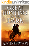 Great Hunting in the Dark: A Historical Western Adventure Book