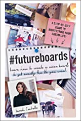 #FutureBoards: Learn How to Create a Vision Board to Get Exactly the Life You Want Kindle Edition