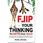 FLIP YOUR THINKING: To IGNITE Your World