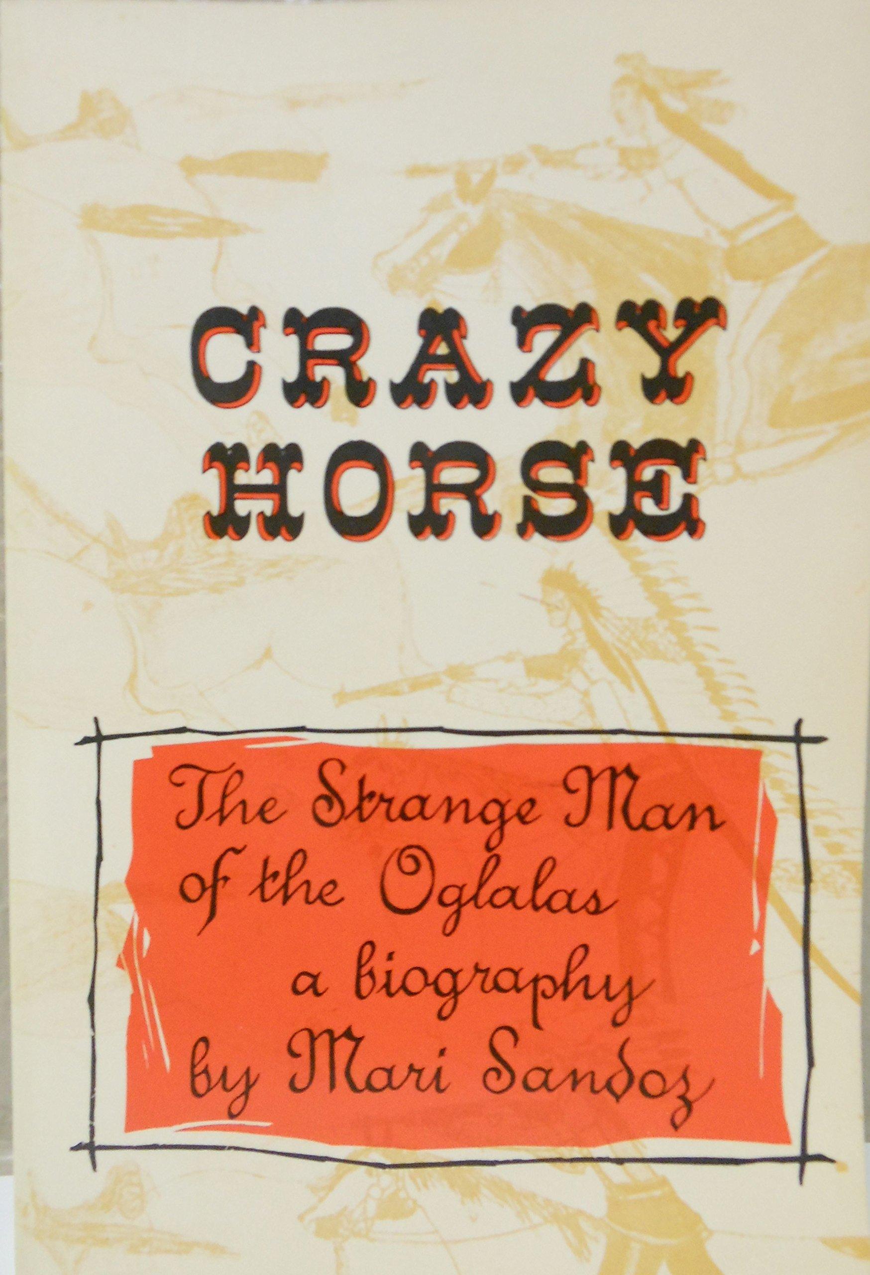 Crazy Horse, the Strange Man of the Oglalas