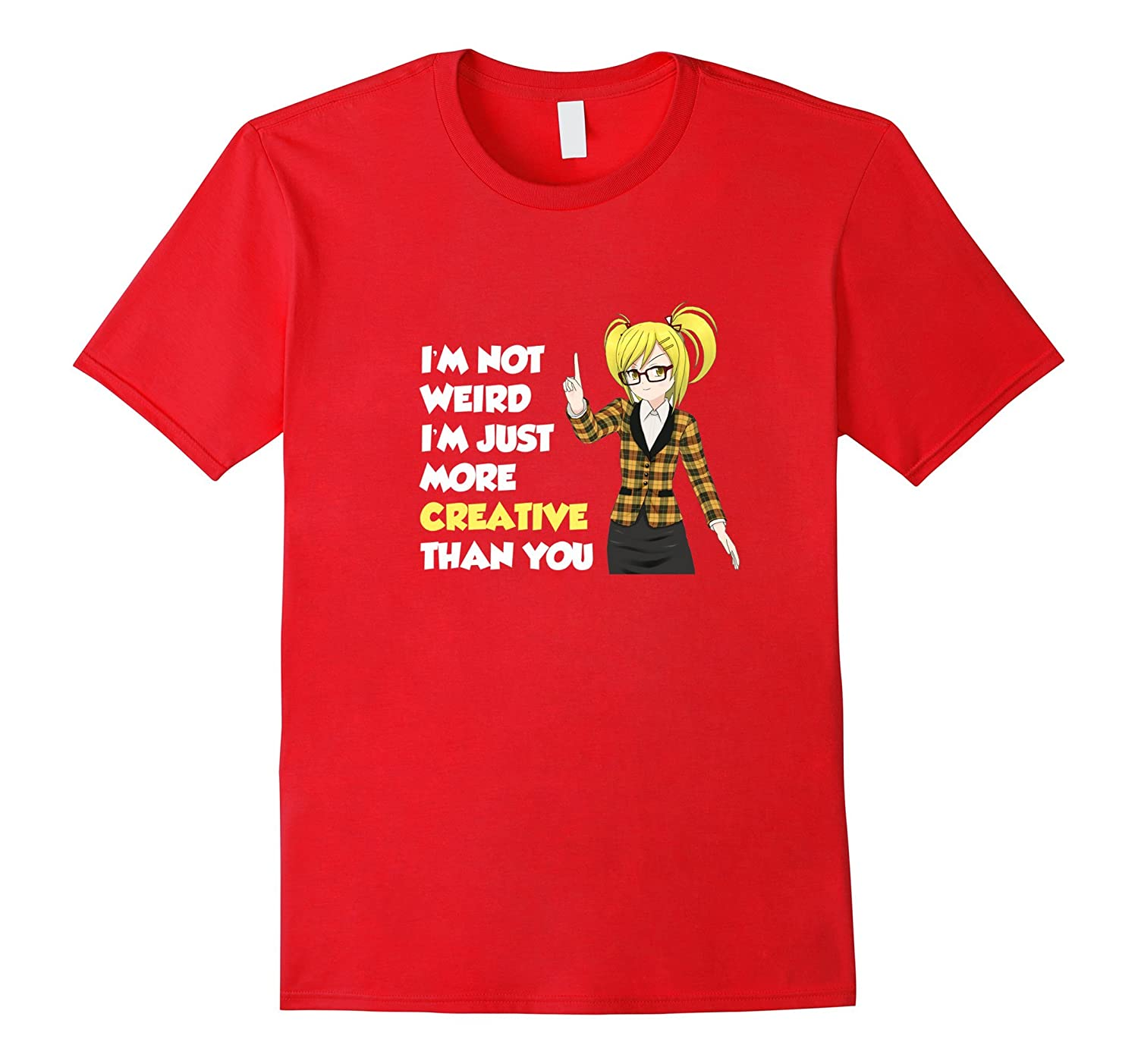 Anime Inspired: I'm Not Weird Just Creative T-Shirt-CL