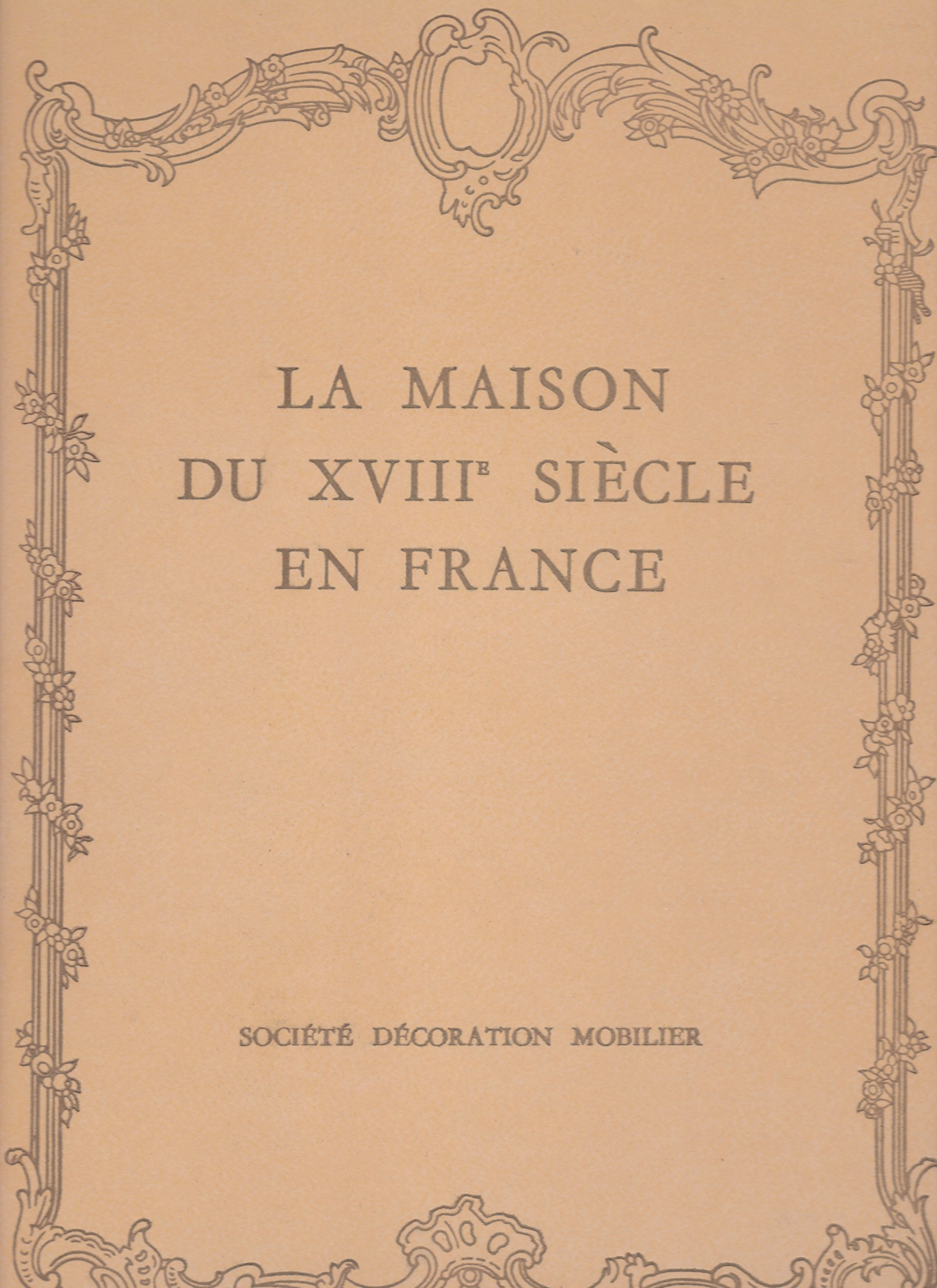 La maison du xviii siecle en france societe decoration mobilier collection plaisir de france hardcover 1966