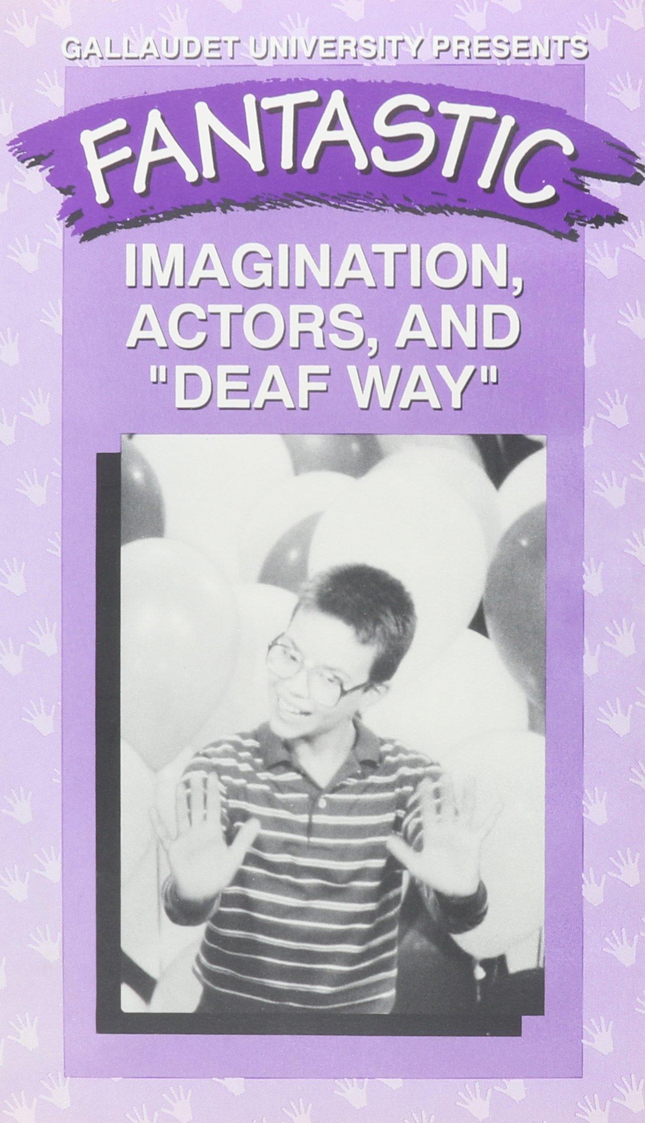 Fantastic D: Imagination, Actors, and ''Deaf Way!'' video [VHS]