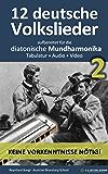 12 deutsche Volkslieder - Teil 2, aufbereitet für die diatonische Mundharmonika: Tabulatur + Audio + Video (Harmonica Songbooks 11)