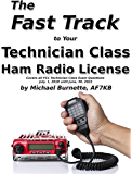 The Fast Track to Your Technician Class Ham Radio License: Covers all FCC Technician Class Exam Questions July, 1, 2018 until June, 30, 2022 (Fast Track Ham License Series)