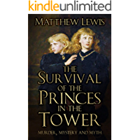 The Survival of the Princes in the Tower: Murder, Mystery and Myth