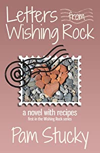 Letters from Wishing Rock: (a novel with recipes) (The Wishing Rock Series Book 1)