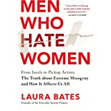 Men Who Hate Women: From Incels to Pickup Artists: The Truth about Extreme Misogyny and How it Affects Us All