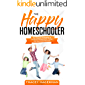 The Happy Homeschooler: Ten Simple Strategies to Increase Productivity, Foster Joy and Avoid Burnout