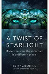 A Twist Of Starlight: Under The Stars The Mountain Is A Different Place (Jonny Greeneyes Book 1) Kindle Edition
