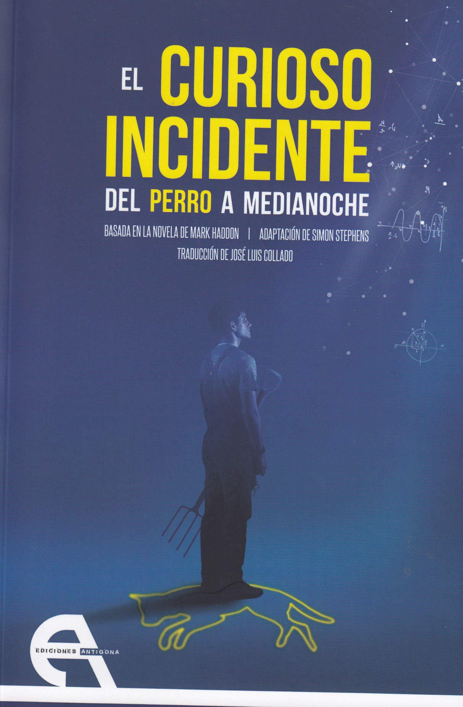 El curioso incidente del perro a medianoche (Teatro): Amazon.es: Mark  Haddon, Isaac Juncos Cianca, Simon Stephens, Conchita Piña, José Luis  Collado: Libros