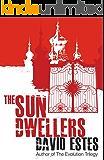 The Sun Dwellers: A SciFi Dystopian Thriller (The Dwellers Saga Book 3)