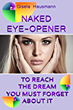 Naked Eye-Opener: To Reach the Dream  You Must Forget About It