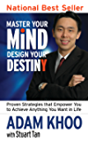 Master Your Mind, Design Your Destiny - Proven Strategies that Empower You to Achieve Anything You Want in Life (Personal Mastery Book 1)