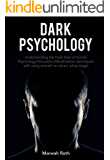 Dark psychology: Understanding the Dark Side of Human Psychology, Persuasion, Manipulation techniques with using empath to attract yours target
