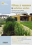 Filtre à roseaux et toilettes sèches: Construire son système d'assainissement autonome. Le contexte législatif et réglementaire. Les différents systèmes d'assainissement autonome…
