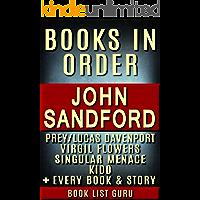 John Sandford Books in Order: Prey series (Lucas Davenport series), Virgil Flowers series, Kidd series, Singular Menace series, all short stories, standalone ... and nonfiction. (Series Order Book 35)