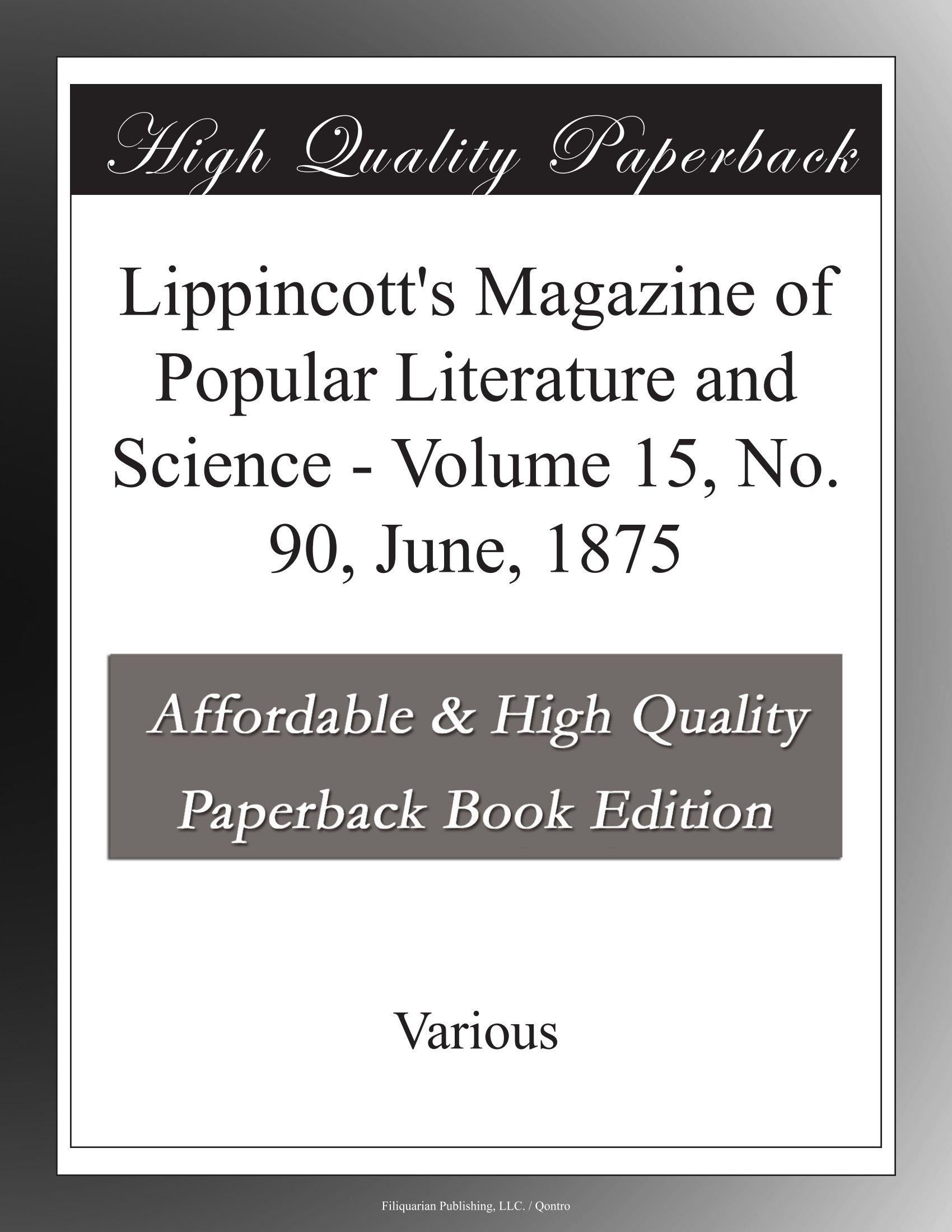 Read Online Lippincott's Magazine of Popular Literature and Science - Volume 15, No. 90, June, 1875 pdf epub