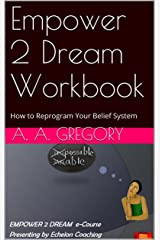 Empower 2 Dream Workbook: How to Reprogram Your Belief System Kindle Edition