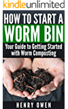 How to Start a Worm Bin: Your Guide to Getting Started with Worm Composting (English Edition)