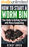 How to Start a Worm Bin: Your Guide to Getting Started with Worm Composting