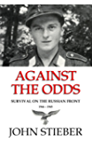 Against the Odds: Survival on the Russian Front 1944-1945 (English Edition)
