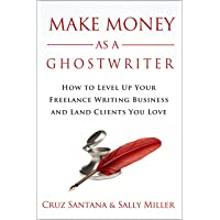 Make Money As A Ghostwriter: How to Level Up Your Freelance Writing Business and...