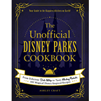 The Unofficial Disney Parks Cookbook: From Delicious Dole Whip to Tasty Mickey Pretzels, 100 Magical Disney-Inspired…