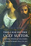 The Case of the Ugly Suitor and Other Histories of Love, Gender, and Nation in Bueno (Engendering Latin America)
