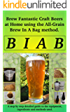 Brew In a Bag: Brew fantastic craft beers at home using the All Grain brew in a bag method