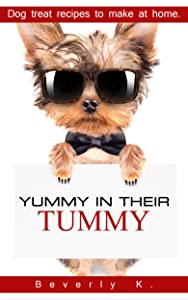 Yummy in their tummy.: Dog treat recipes to make at home.