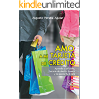 Amo a mi Tarjeta de Crédito: Aprende a utilizarla, hacerte de deudas buenas y no perder tu dinero.