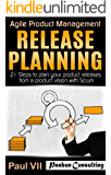 Agile Product Management: Release Planning: 21 Steps to plan your product releases from a product vision with Scrum (scrum, scrum master, agile development, ... software development) (English Edition)