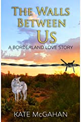 The Walls Between Us: A Borderland Love Story Kindle Edition