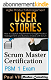 Scrum Master ( Box set ) : Scrum Master Certification: PSM 1 Exam: & User Stories: How to capture, and manage requirements for Agile Product Management ... scrum, agile, agile scrum) (English Edition)