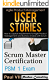 Scrum Master ( Box set ) : Scrum Master Certification: PSM 1 Exam: & User Stories: How to capture, and manage requirements for Agile Product Management ... master, scrum, agile, agile scrum)