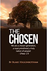 The Chosen: We are a chosen generation, a royal priesthood, a holy nation of people! 1 Peter 2:9 Kindle Edition