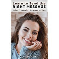 Learn to Send the Right Message: Using Nonverbal Communication (English Edition)