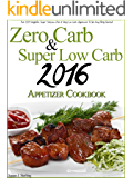 Zero Carb & Super Low Carb 2016 Appetizer Cookbook