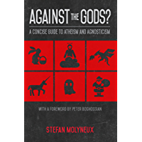 Against the Gods?: A Concise Guide to Atheism and Agnosticism