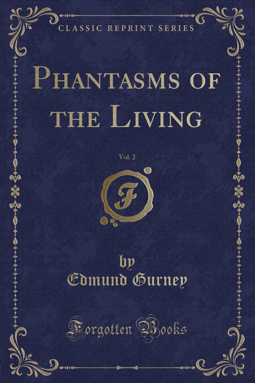 Read Online Phantasms of the Living, Vol. 2 (Classic Reprint) PDF