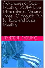 Adventures of Susan MeeLing, SCUBA Diver Extraordinaire  Volume Three:  10 through 20  By:  Reverend Susan MeeLing Kindle Edition