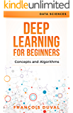 Deep Learning: Deep Learning for Beginners: Concepts and Algorithms (Data Sciences Book 1)