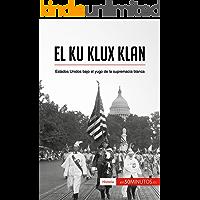El Ku Klux Klan: Estados Unidos bajo el yugo de la supremacía blanca (Historia)