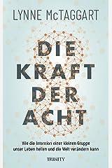 Die Kraft der Acht: Wie die Intention einer kleinen Gruppe unser Leben heilen und die Welt verändern kann (German Edition) Kindle Edition