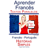 Aprender Francês - Textos Paralelos - Histórias Simples (Francês - Português)